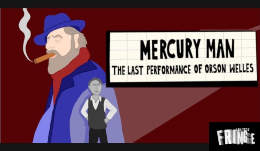 Mercury Man: The Last Performance of Orson Welles – Hamilton Fringe 2019