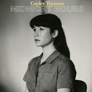 SOTW: February 3/20: Cayley Thomas: Midnight Hours