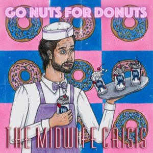 Album of The Week: February 22/21: The Midwife Crisis: Go Nuts For Donuts